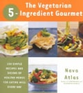 The Vegetarian 5-ingredient Gourmet: 250 Simple Recipes and Dozens of Healthy Menus for Eating Well Every Day (Paperback)