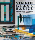 Stained Glass Basics: Techniques, Tools, Projects (Paperback)