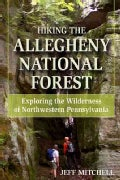 Hiking the Allegheny National Forest: Exploring the Wilderness of Northwestern Pennsylvania (Paperback)