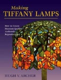 Making Tiffany Lamps: How to Create Museum-Quality Authentic Reproductions (Paperback)