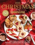 Christmas With Southern Living 2016: The Complete Guide to Holiday Cooking and Decorating (Hardcover)