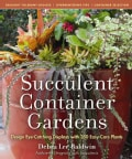 Succulent Container Gardens: Design Eye-Catching Displays With 350 Easy-Care Plants (Hardcover)