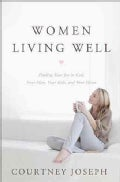 Women Living Well: Find Your Joy in God, Your Man, Your Kids, and Your Home (Paperback)