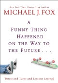 A Funny Thing Happened on the Way to the Future: Twists and Turns and Lessons Learned (Hardcover)