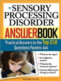 The Sensory Processing Disorder Answer Book: Practical Answers to the Top 250 Questions Parents Ask (Paperback)