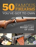 50 Famous Firearms You've Got to Own: Rick Hacker's Bucket List of Guns (Hardcover)