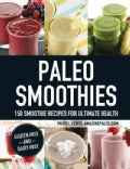 Paleo Smoothies: 150 Smoothie Recipes for Ultimate Health (Paperback)