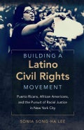 Building a Latino Civil Rights Movement: Puerto Ricans, African Americans, and the Pursuit of Racial Justice in N... (Paperback)