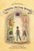 Writing Picture Books: A Hands-on Guide from Story Creation to Publication (Paperback)