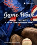 Game Worn: Baseball Treasures from the Game's Greatest Heroes and Moments (Hardcover)