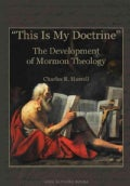 This Is My Doctrine: The Development of Mormon Theology (Hardcover)