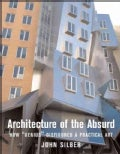 "Architecture of the Absurd: How ""Genius"" Disfigured a Practical Art (Hardcover)"