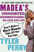 Don't Make a Black Woman Take Off Her Earrings: Madea's Uninhibited Commentaries on Love and Life (Paperback)