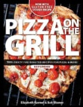 Pizza on the Grill: 100+ Feisty Fire-Roasted Recipes for Pizza & More (Paperback)