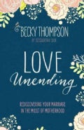 Love Unending: Rediscovering Your Marriage in the Midst of Motherhood (Paperback)