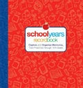 School Years Record Book: Capture and Organize Memories from Preschool Through 12th Grade (Notebook / blank book)