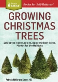 Growing Christmas Trees: Select the Right Species, Raise the Best Trees, Market for the Holidays (Paperback)