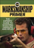 The Marksmanship Primer: The Experts' Guide to Shooting Handguns and Rifles (Paperback)