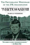 Whitewash III: The Photographic Whitewash of the JFK Assassination (Paperback)