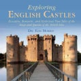 Exploring English Castles: Evocative, Romantic, and Mysterious True Tales of the Kings and Queens of the British ... (Hardcover)