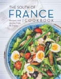 The South of France Cookbook: Recipes and Stories from St. Tropez (Hardcover)