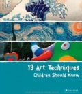 13 Art Techniques Children Should Know (Hardcover)