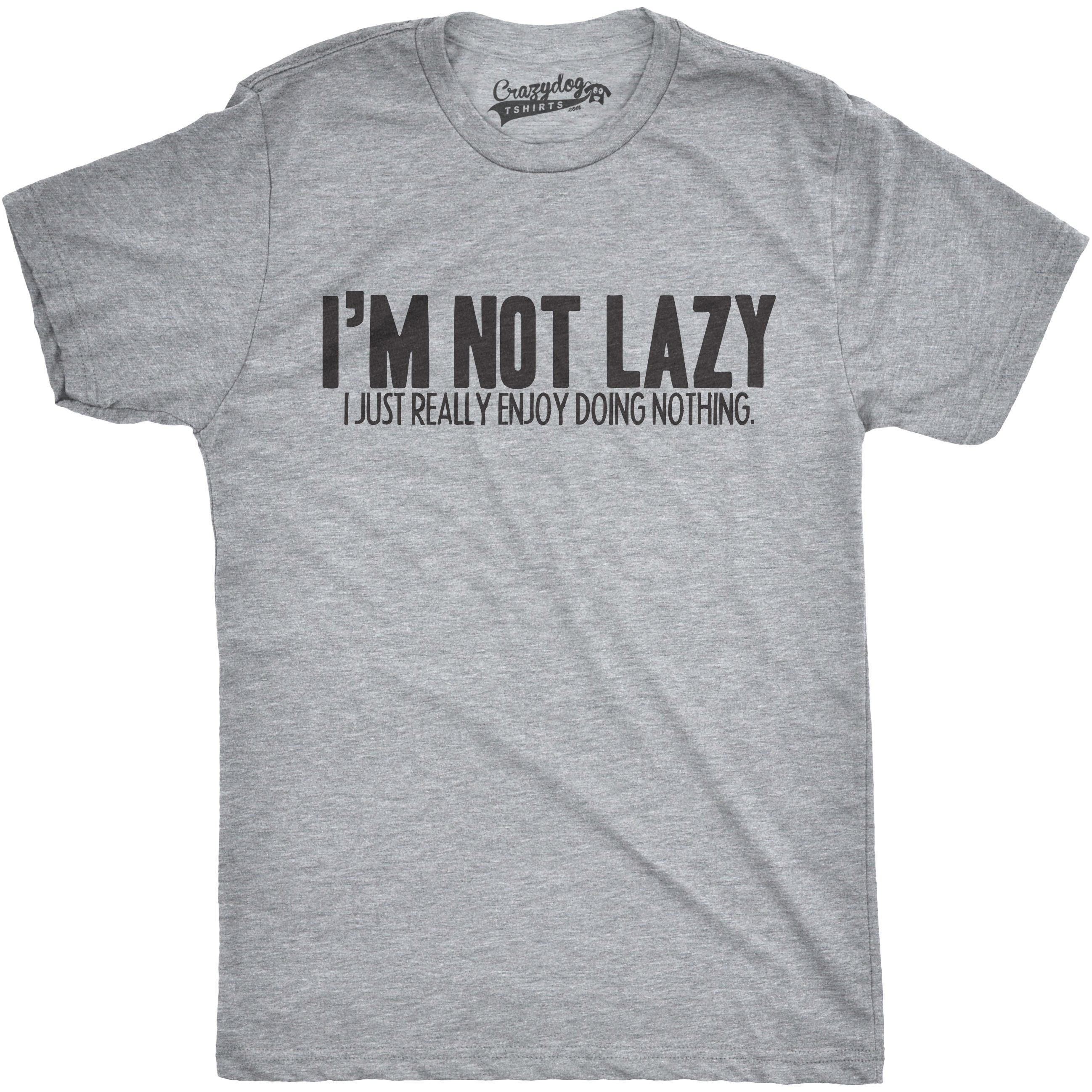4cc2ec6fac Shop Mens Im Not Lazy I Like Doing Nothing Funny Laziness T shirt - On Sale  - Free Shipping On Orders Over $45 - Overstock - 16182177