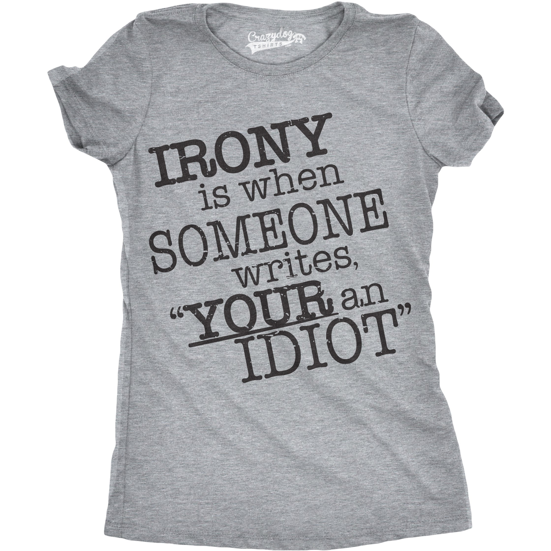d7be982b Shop Women's Your An Idiot Irony T Shirt Funny Grammar Shirt Spelling Tee -  Free Shipping On Orders Over $45 - Overstock - 18654765