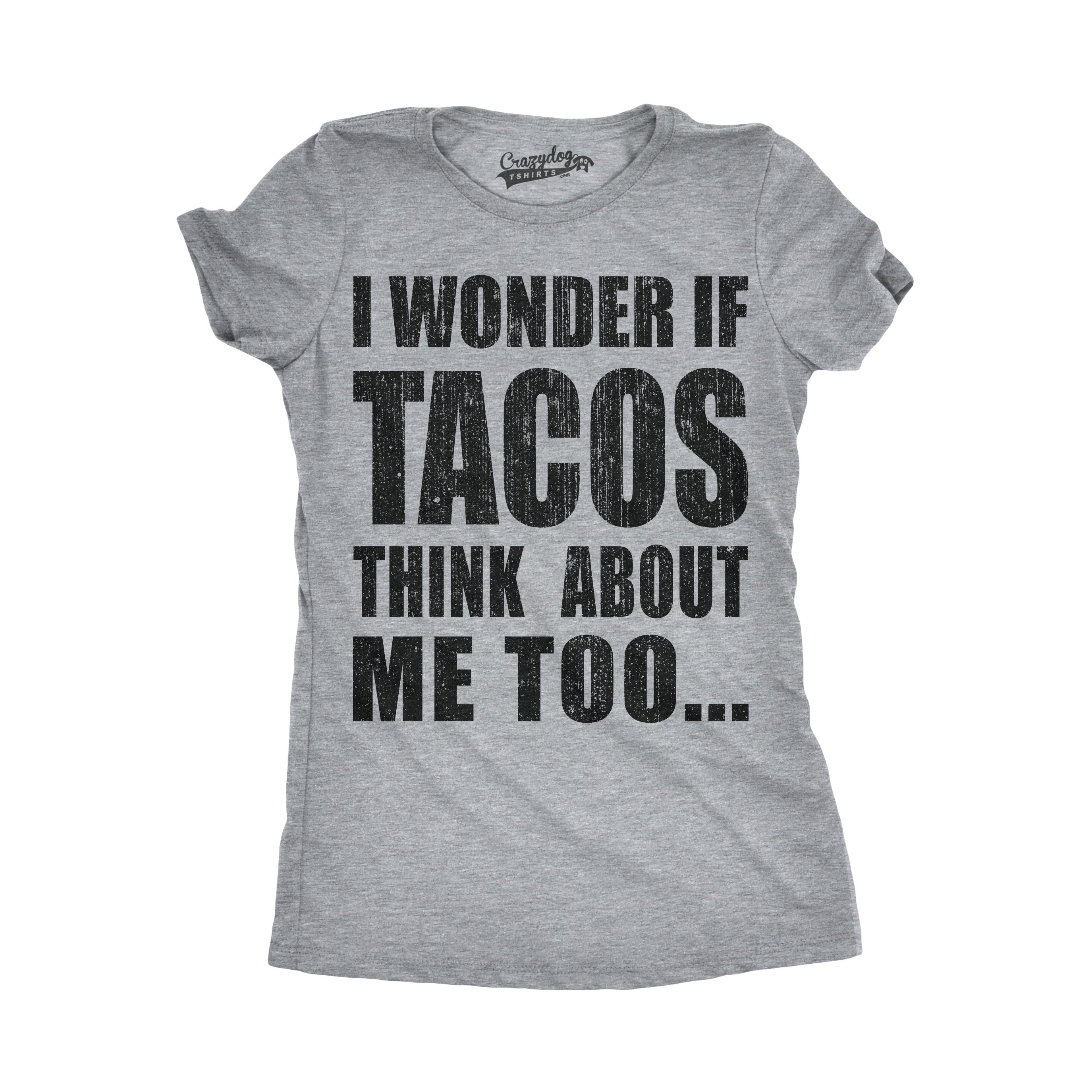 bf4b9524 Shop Womens I Wonder If Tacos Think About Me Too T shirt - On Sale - Free  Shipping On Orders Over $45 - Overstock - 18654992