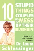 Ten Stupid Things Couples Do to Mess Up Their Relationships (Paperback)