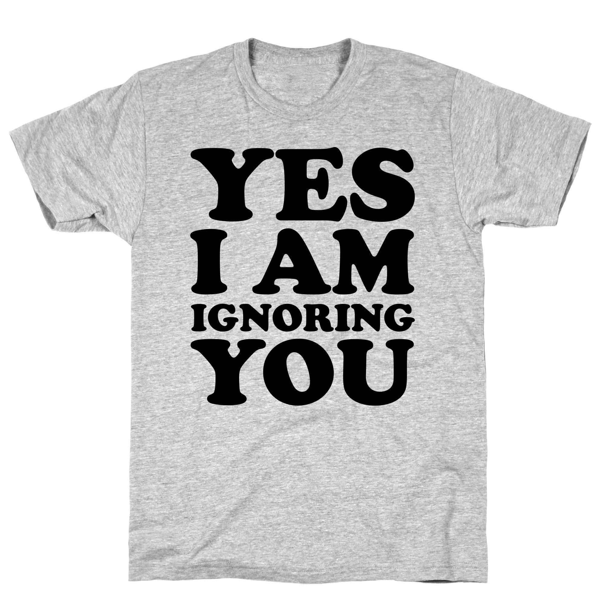 92e422bc4 Shop Yes I Am Ignoring You Athletic Gray Men's Cotton Tee by LookHUMAN -  Free Shipping On Orders Over $45 - Overstock - 21262273