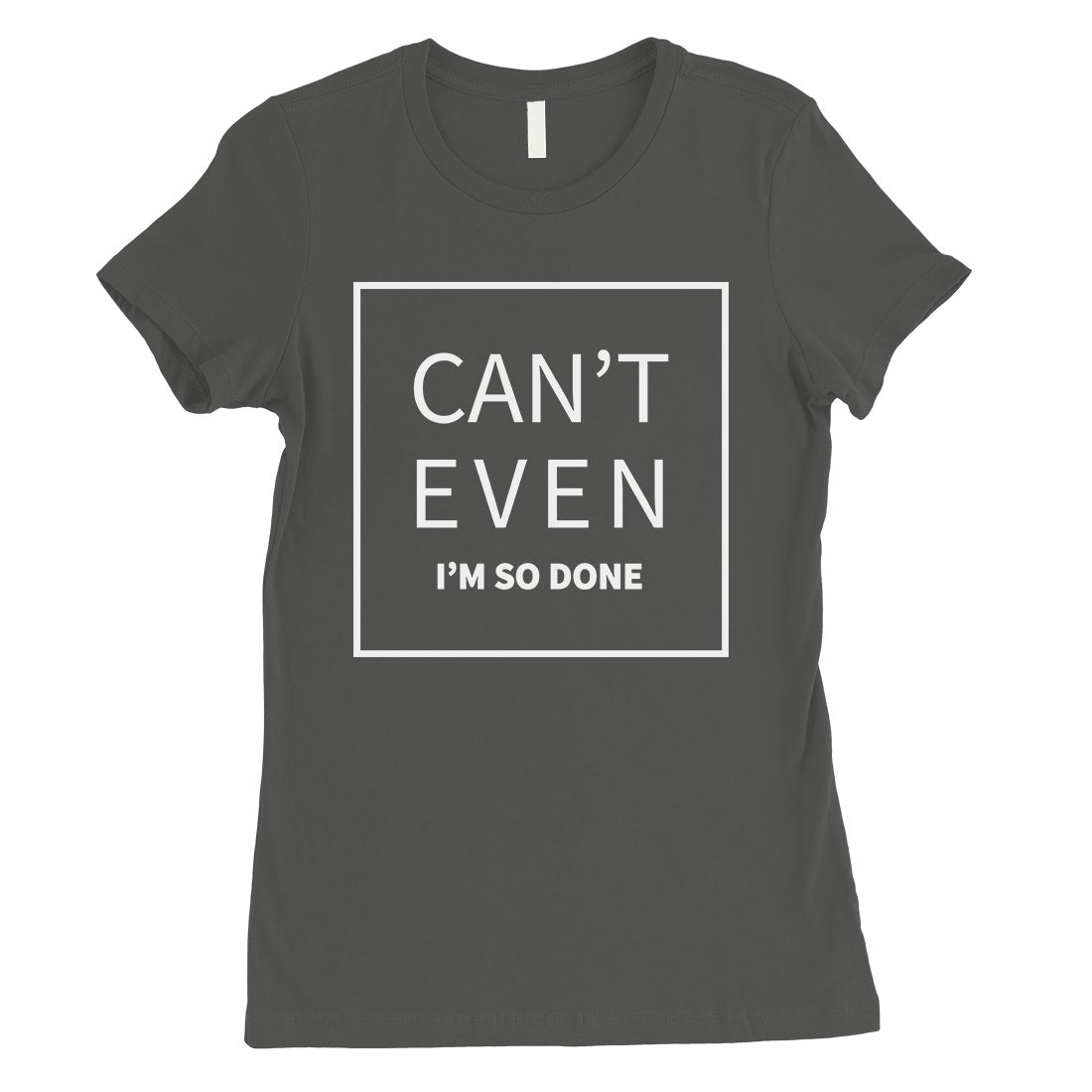 1fde3f0ba Shop 365 Printing Can't Even So Done Womens Cool Grey Mood Silly Attitude T- Shirt - Free Shipping On Orders Over $45 - Overstock - 28092569