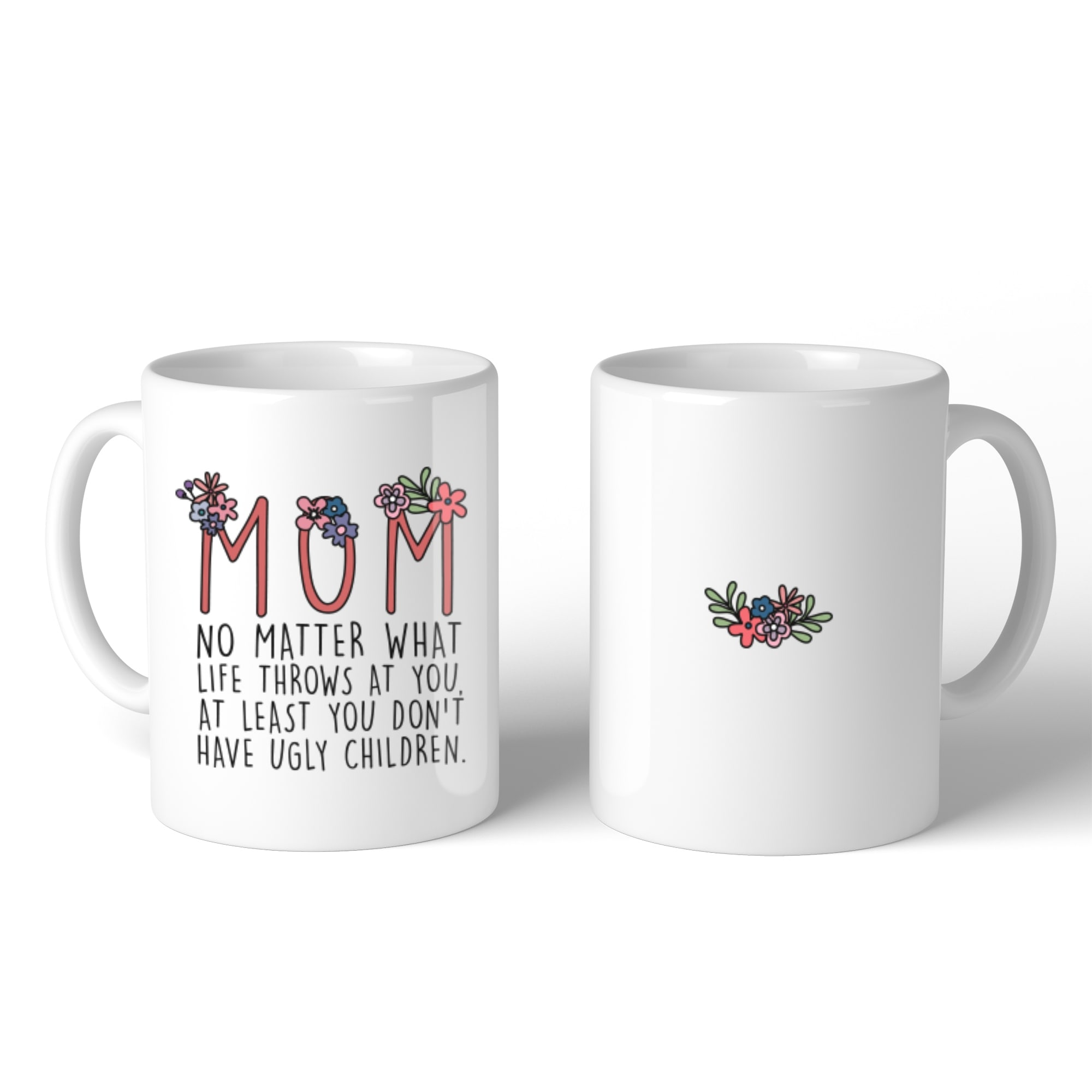 Shop Mom You Don\'t Have Ugly Children Mug Mother\'s Day Christmas ...