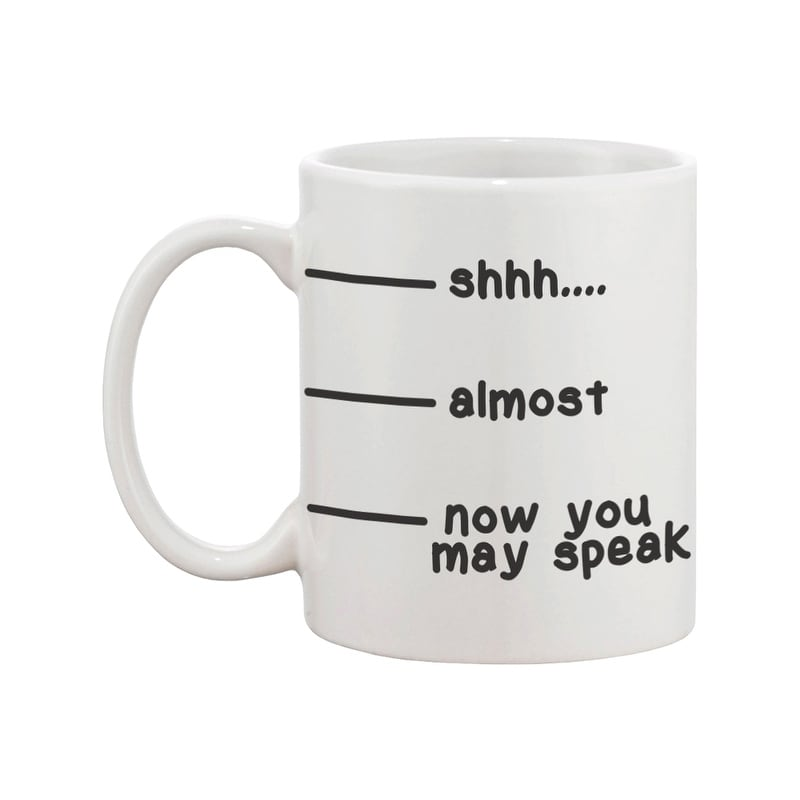 Cute Coffee Mug Cup Shhh Almost Now You May Speak Funny Ceramic On Free Shipping Orders Over 45 14517364