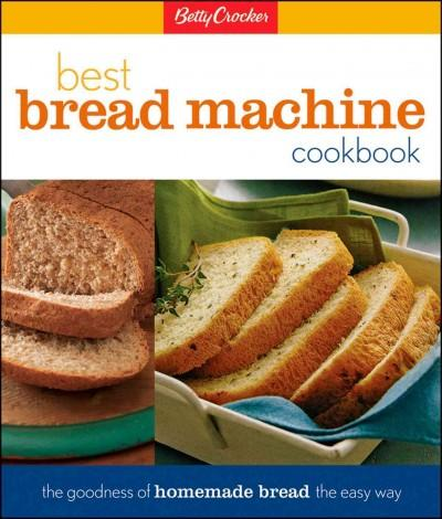Betty Crocker's Best Bread Machine Cookbook: The Goodness of Homemade Bread the Easy Way (Hardcover) - Thumbnail 0