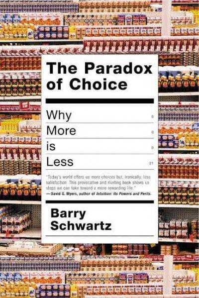 The Paradox of Choice: Why More Is Less (Hardcover)