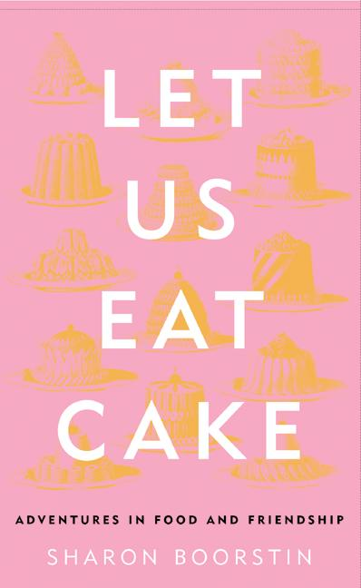 Let Us Eat Cake: Adventures in Food and Friendship (Paperback)