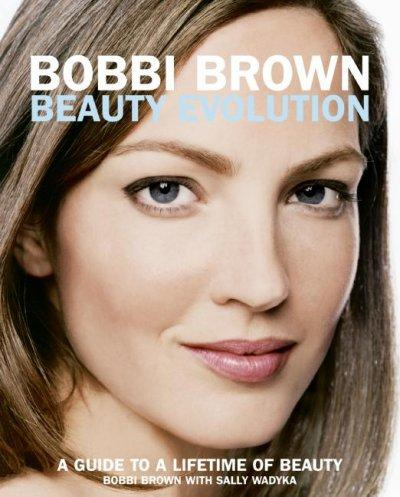 Bobbi Brown Beauty Evolution: A Guide To A Lifetime Of Beauty (Paperback)