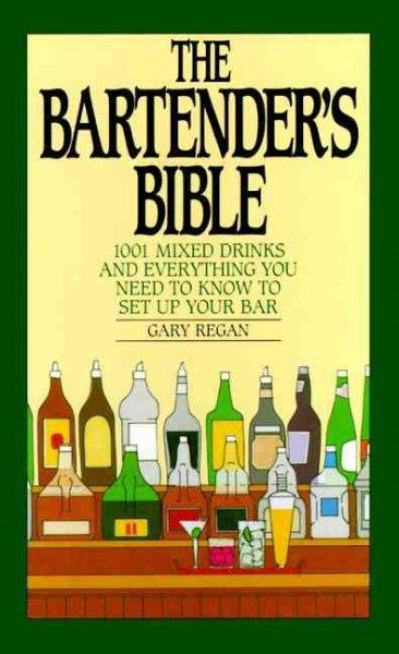The Bartender's Bible: 1001 Mixed Drinks and Everything You Need to Know to Set Up Your Bar (Spiral bound)