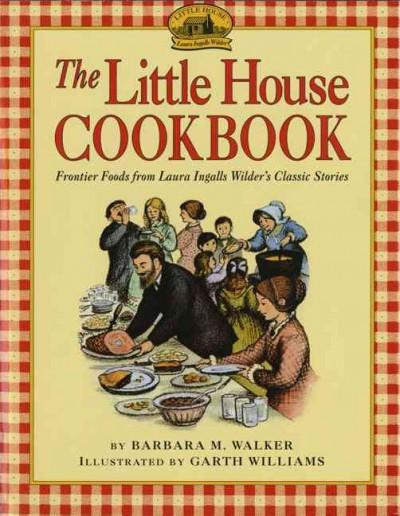 Little House Cookbook: Frontier Foods from Laura Ingall Wilder's Classic Stories (Hardcover)