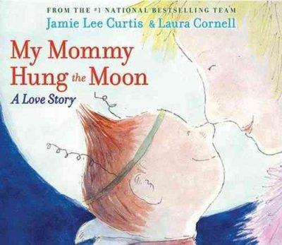 My Mommy Hung the Moon: A Love Story (Hardcover)