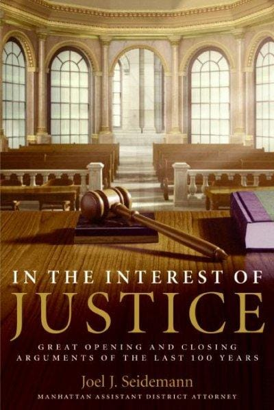 In The Interest Of Justice: Great Opening And Closing Arguments Of The Last 100 Years (Paperback)