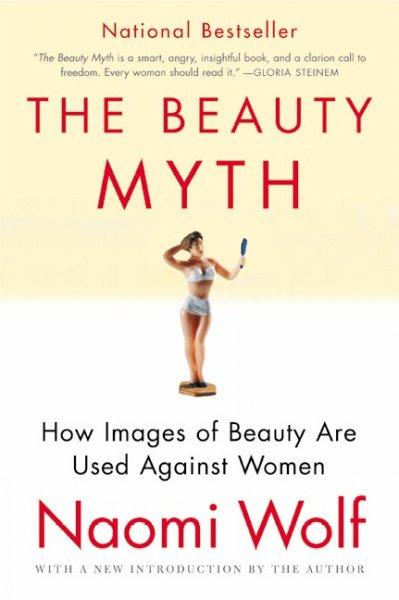The Beauty Myth: How Images of Beauty Are Used Against Women (Paperback)