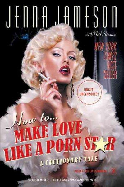 How To Make Love Like A Porn Star: A Cautionary Tale (Paperback)