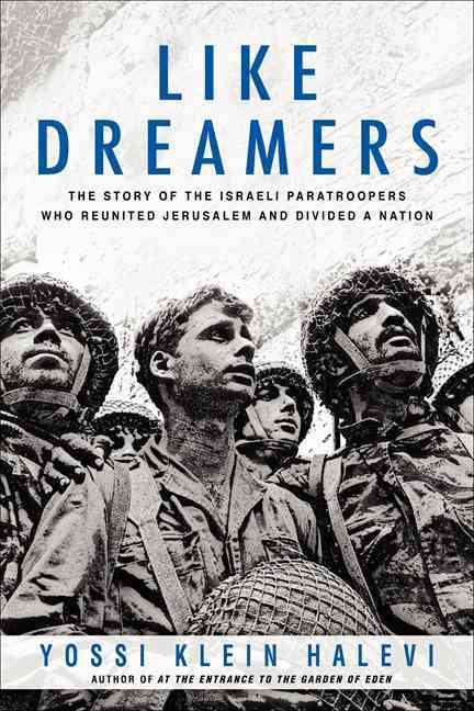 Like Dreamers: The Story of the Israeli Paratroopers Who Reunited Jerusalem and Divided a Nation (Hardcover)