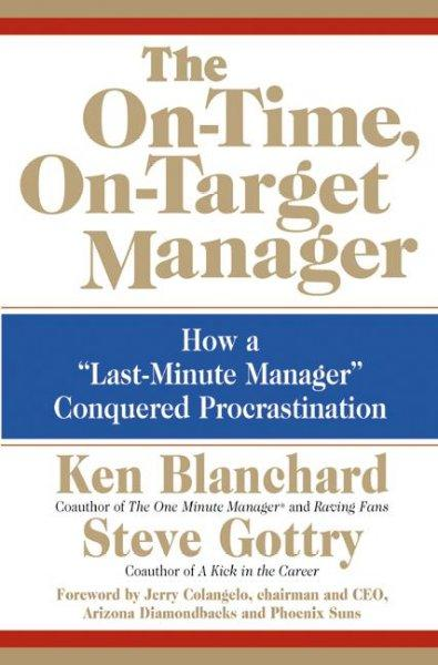 The On-time, On-target Manager: How a Last-minute Manager Conquered Procrastination (Hardcover)