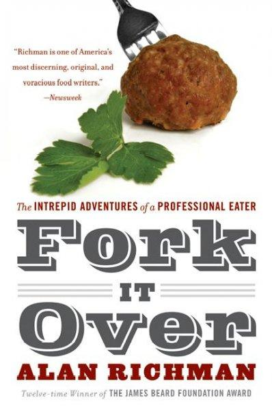 Fork It Over: The Intrepid Adventures Of A Professional Eater (Paperback)