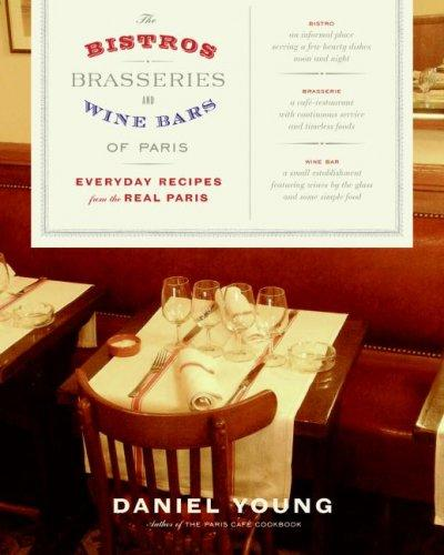 The Bistros, Brasseries, And Wine Bars of Paris: Everyday Recipes from the Real Paris (Hardcover)