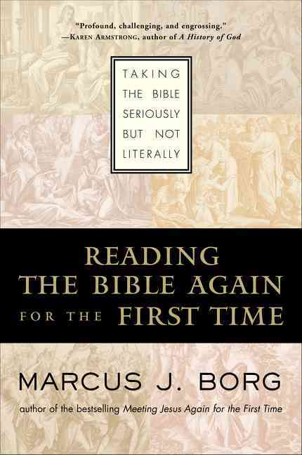 Reading the Bible Again for the First Time: Taking the Bible Seriously but Not Literally (Paperback)