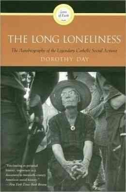 The Long Loneliness: The Autobiography of the Legendary Catholic Social Activist (Paperback)